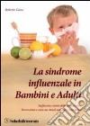 La sindrome influenzale in bambini e adulti. Inefficacia e danni della vaccinazione. Prevenzione e cura con rimedi naturali e omeopatici libro