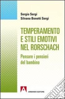 Temperamento e stili emotivi nel Rorschach. Pensare i pensieri dei bambini libro di Sergio Sergio; Bonetti Sergi Silvana