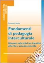 Fondamenti di pedagogia interculturale. Itinerari educativi tra identità, alterità e riconoscimento libro