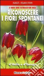 Riconoscere i fiori spontanei d'italia e d'Europa libro