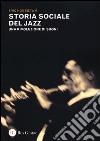 Storia sociale del jazz. Una rivoluzione di suoni libro