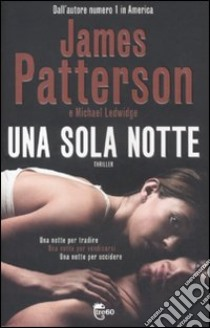 Una sola notte libro di Patterson James; Ledwidge Michael