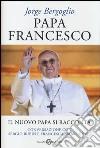 Papa Francesco. Il nuovo papa si racconta. Conversazione con Sergio Rubin e Francesca Ambrogetti libro
