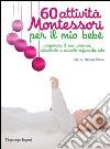 60 attività Montessori per il mio bebè libro