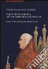 Modernamente antichi. Modelli, identità, tradizione nella Lombardia del Tre e Quattrocento libro