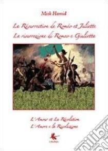 La résurrection de Roméo et Juliette-La risurrezione di Romeo e Giulietta. Ediz. bilingue libro di Hamid Misk