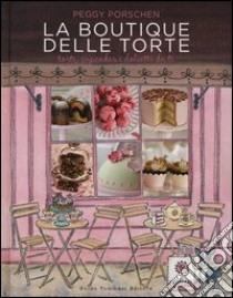 La boutique delle torte. Torte, cupcakes e dolcetti da tè libro di Porschen Peggy