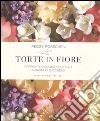 Torte in fiore. Raffinate creazioni floreali in pasta di zucchero libro