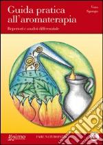 Guida pratica all'aromaterapia. Repertori e analisi differenziale libro