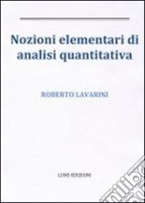 Nozioni elementari di analisi quantitativa libro di Lavarini Roberto