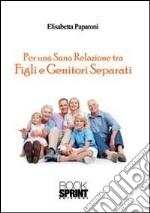 Per una sana relazione tra figli e genitori separati libro