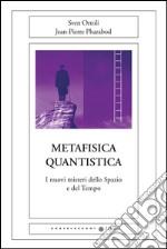 Metafisica quantistica. I nuovi misteri dello spazio e del tempo libro