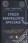 Italia, sorvegliata speciale. I servizi segreti americani e l'Italia (1943-2013): una relazione difficile raccontata attraverso centocinquanta documenti inediti libro