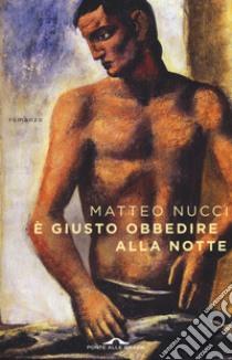 È giusto obbedire alla notte libro di Nucci Matteo