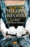 La regina della Rosa Bianca libro