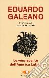 Le vene aperte dell'America Latina libro di Galeano Eduardo