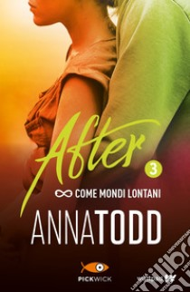 Come mondi lontani. After. Vol. 3 libro di Todd Anna