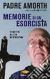 Memorie di un esorcista. La mia vita in lotta contro Satana libro
