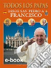 Tutti i papi. Da san Pietro a Francesco. Ediz. spagnola libro