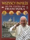 Tutti i papi. Da san Pietro a Francesco. Ediz. polacca libro