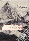 La costruzione delle Alpi. Immagini e scenari del pittoresco alpino (1773-1914) libro