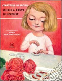 Quella peste di Sophie. Ediz. illustrata libro di Ségur Sophie