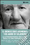 Il genocidio armeno: 100 anni di silenzio. Lo straordinario racconto degli ultimi sopravvissuti libro
