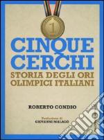 Cinque cerchi. Storia degli ori olimpici italiani libro