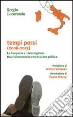 Tempi persi. La Campania e il Mezzogiorno tra crisi economica e transizione politica libro