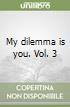 My dilemma is you. Vol. 3 libro