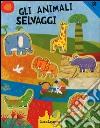 Gli animali selvaggi. Ediz. a colori. Con gadget libro