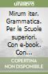 Mirum iter. Grammatica. Per le Scuole superiori. Con e-book. Con espansione online libro