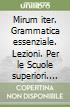 Mirum iter. Grammatica essenziale. Lezioni. Per le Scuole superiori. Con e-book. Con espansione online libro