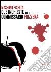 Due inchieste del commissario Frizzera libro