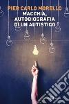 Macchia, autobiografia di un autistico libro