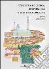Cultura politica, istituzioni e matrici storiche libro