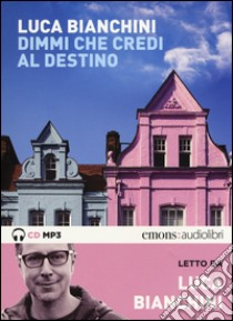 Dimmi che credi al destino letto da Luca Bianchini. Audiolibro. CD Audio formato MP3. Ediz. integrale  di Bianchini Luca