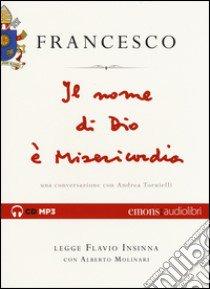 Il nome di Dio è misericordia. Una conversazione con Andrea Tornielli letto da Flavio Insinna con Alberto Molinari. Audiolibro. CD Audio formato MP3  di Francesco (Jorge Mario Bergoglio)