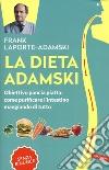 La dieta Adamski. Obiettivo pancia piatta: come purificare l'intestino mangiando di tutto libro