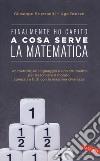 A cosa serve la matematica. Finalmente ho capito! libro