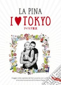 I love Tokyo libro di La Pina; Giunta Federico