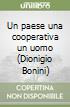 Un paese una cooperativa un uomo (Dionigio Bonini) libro
