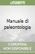 Manuale di paleontologia libro