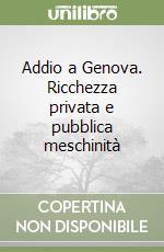 Addio a Genova. Ricchezza privata e pubblica meschinità libro di Montesquieu Charles L. de