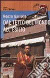 Dal tetto del mondo all'esilio. Viaggio tra i tibetani libro