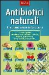 Antibiotici naturali. Ci curano senza intossicarci libro