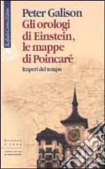 Gli orologi di Einstein, le mappe di Poincaré. Imperi del tempo libro
