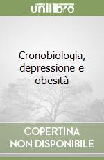 Cronobiologia, depressione e obesità libro di Todisco Mauro; Polimeni Ascanio