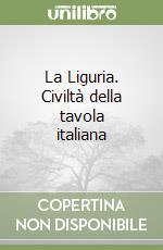La Liguria. Civiltà della tavola italiana libro di Vigliero Lami Mitì