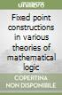 Fixed point constructions in various theories of mathematical logic libro